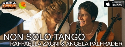 Raffaella Zagni e Angela Palfrader presentano Non Solo Tango: pubblicata l'ambiziosa collezione di parafrasi da concerto dei più celebri tanghi della storia. 14 gennaio in concerto.