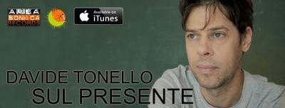 Via al lancio dell'album Sul Presente: il nuovo disco del cantautore veronese Davide Tonello alla release ufficiale con Areasonica Records.