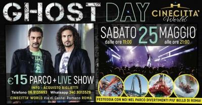 Ghost Day, Sabato 25 Maggio 2019 Cinecittà World Teatro 1