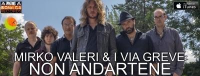 """La band pop rock dei Mirko Valeri & I Via Greve torna in radio e su youtube con """"Non Andartene""""!"""