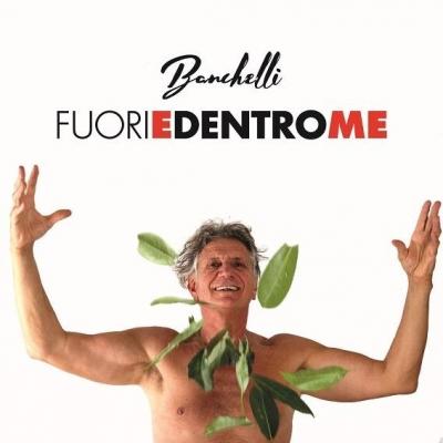 """BANCHELLI """"FUORI E DENTRO ME""""  è il nuovo singolo del poliedrico cantautore fiorentino"""