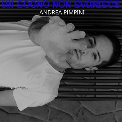 Un Sogno Non Svanisce - Il nuovo singolo di Andrea Pimpini