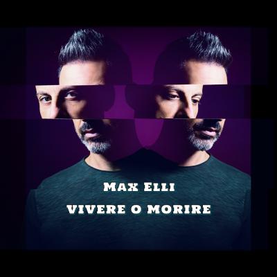 """Max Elli """"Vivere o Morire"""" in radio il primo singolo in italiano del cantautore, musicista e produttore milanese"""