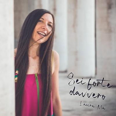 """Laura Mà """"Sei forte davvero"""" è il nuovo singolo della cantautrice romana d'adozione"""