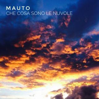 """MAUTO """"Che cosa sono le nuvole"""" il nuovo singolo del musicista e cantautore romano"""