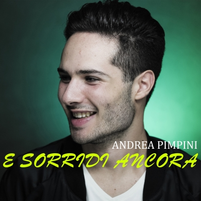 """Da oggi è in radio e disponibile in digitale """"E Sorridi Ancora"""", il nuovo singolo del cantautore Andrea Pimpini!"""