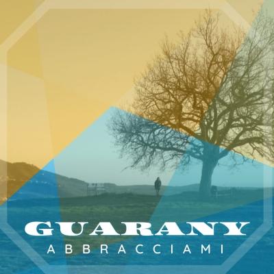 GUARANY pubblica il singolo Abbracciami, inno all'amicizia per Street Label Records