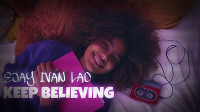 KEEP BELIEVING: LA NUOVA HIT DI EJAY IVAN LAC CI ACCOMPAGNA IN UN VIDEO DALLE MILLE METAFORE