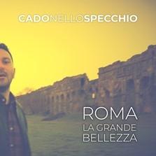 """CADO NELLO SPECCHIO """"Roma""""(La grande bellezza) è il nuovo singolo  della band romana"""