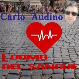 """CARLO AUDINO """"L'uomo del sangue"""" è il nuovo singolo del chitarrista e cantautore romano dedicato a tutti i donatori"""