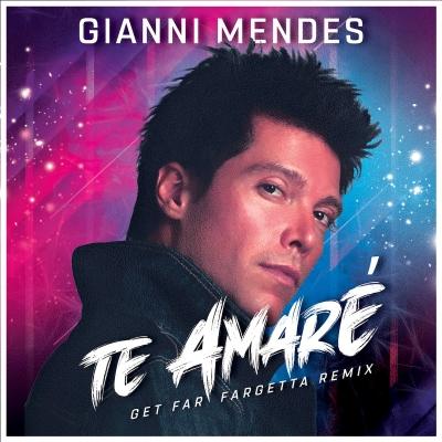 """GIANNI MENDES """"Te Amaré"""" in una nuova versione remixata da Get Far Fargetta, uno dei dj più popolari e amati d'Italia"""