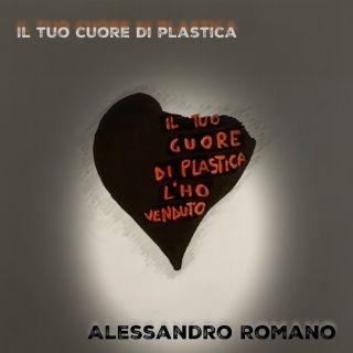 """ALESSANDRO ROMANO """"Il tuo cuore di plastica""""  è il singolo del giovane cantautore pugliese"""