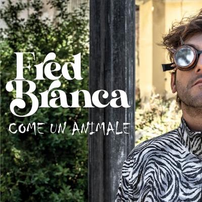 """FRED BRANCA """"Come un animale"""" è l'esordio solista dell'artista genovese. Sonorità pop-r'n'b che parlano di libertà e riconquista"""