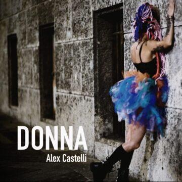"""""""Donna"""" il nuovo singolo di """"Donna"""" il nuovo singolo di Alex Castelli"""