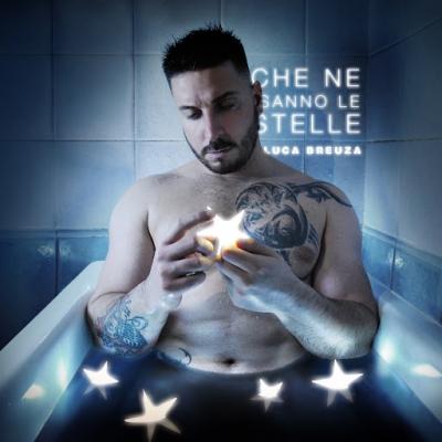 """LUCA BREUZA """"Che ne sanno le stelle"""" è il nuovo singolo pop melodico del cantante torinese"""